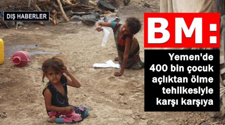 BM: Yemen'de 400 bin çocuk açlıktan ölme tehlikesiyle karşı karşıya
