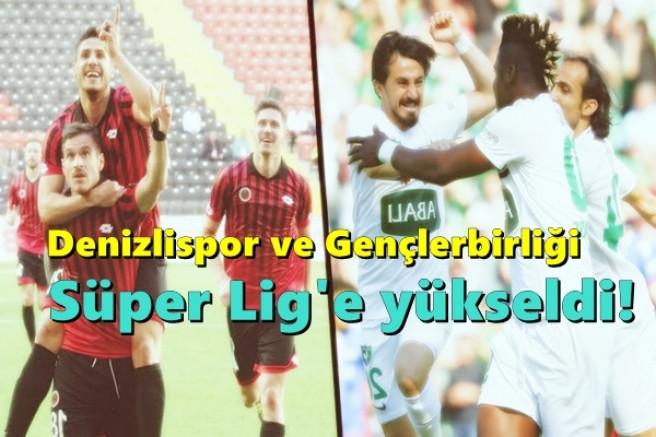 Denizlispor ve Gençlerbirliği Süper Lig'e yükseldi!