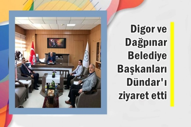 Digor ve Dağpınar Belediye Başkanları Dündar'ı ziyaret etti