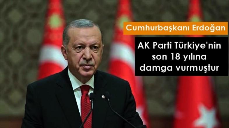 Erdoğan: AK Parti Türkiye'nin son 18 yılına damga vurmuştur