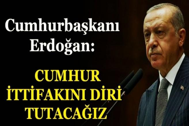 Erdoğan: Cumhur İttifakını diri tutmaya gayret edeceğiz