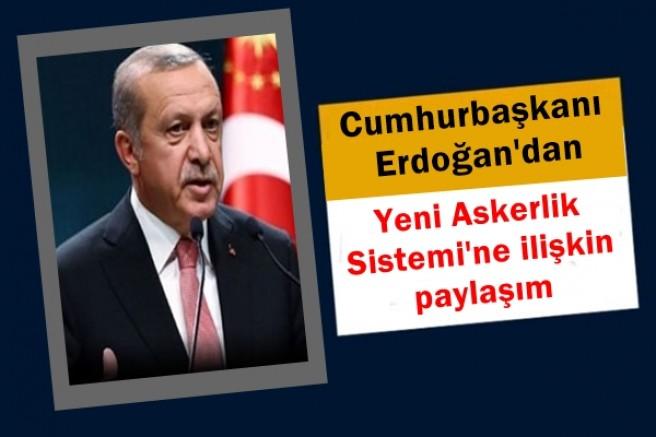 Erdoğan'dan 'Yeni Askerlik Sistemi'ne ilişkin paylaşım