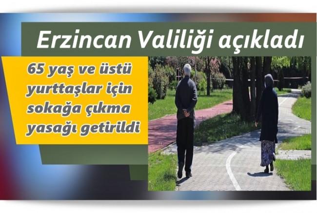 Erzincan'da 65 yaş ve üstü yurttaşlar için sokağa çıkma yasağı getirildi