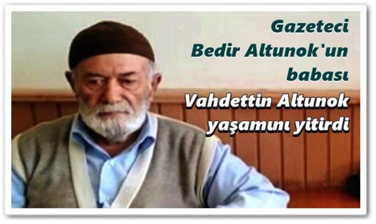Gazeteci Bedir Altunok'un babası vefat etti