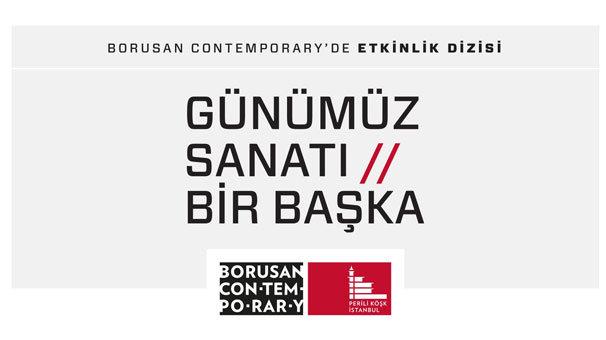 Günümüz sanatı Borusan Contemporary'de irdeleniyor!