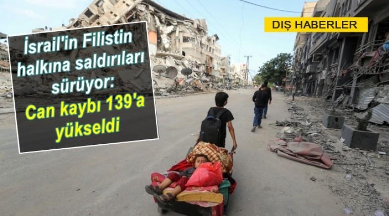 İsrail'in Filistin halkına saldırıları sürüyor: Can kaybı 139'a yükseldi