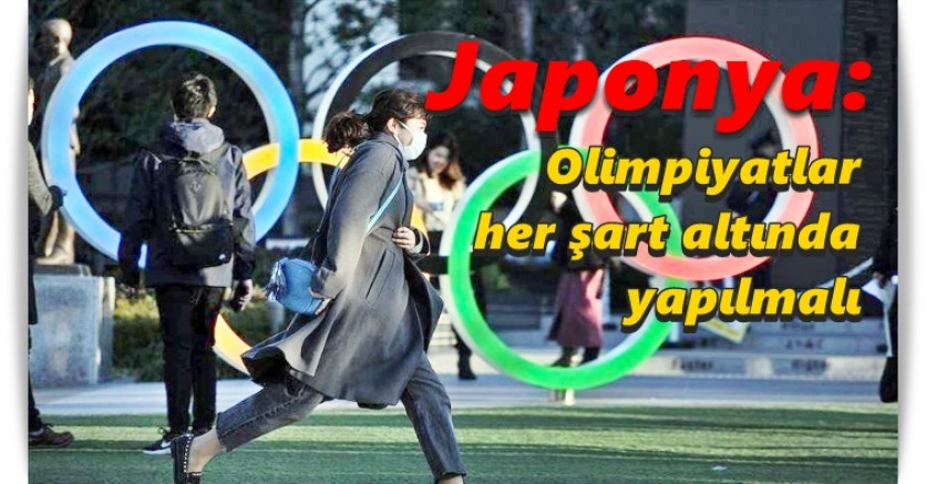 Japonya: Olimpiyatlar her şart altında yapılmalı