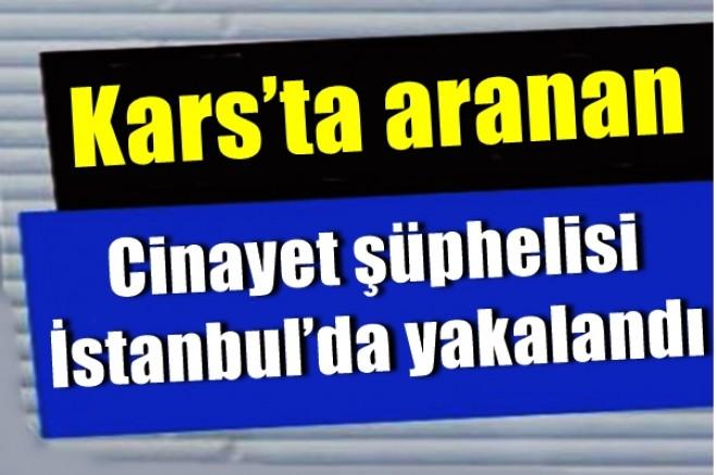 Kars'ta aranan firari İstanbul'da yakalandı
