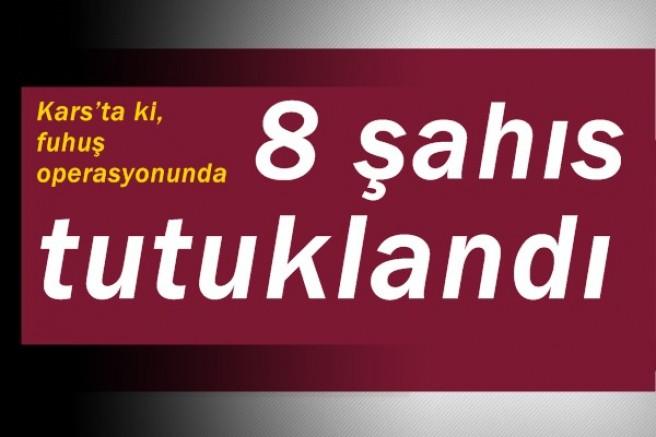Kars'taki, fuhuş operasyonunda 8 şahıs tutuklandı