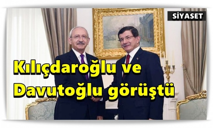 Kılıçdaroğlu ve Davutoğlu görüştü