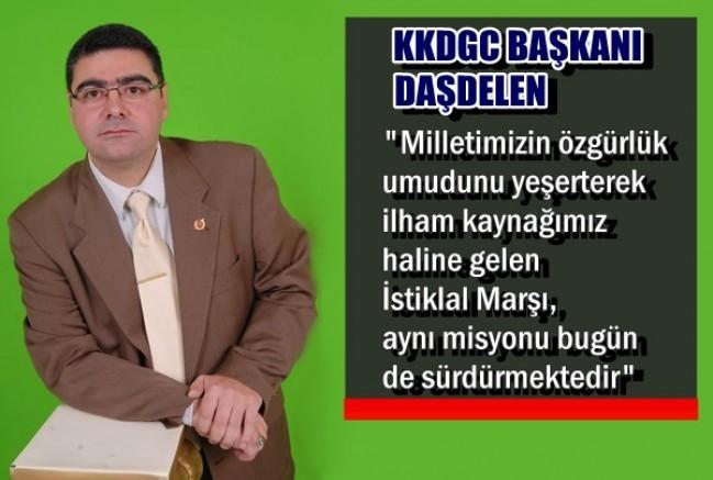 KKDGC Başkanı Daşdelen'in İstiklal Marşı'nın Kabulü ve Mehmet Akif Ersoy'u Anma Günü mesajı