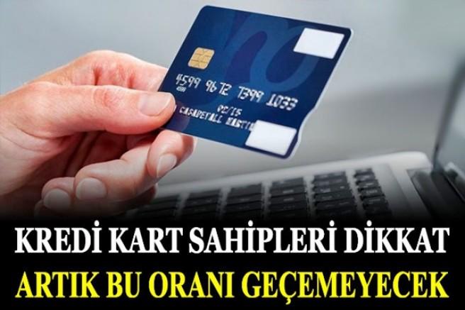 Kredi kart sahipleri dikkat! Artık bu oranı geçemeyecek