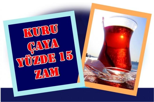 Kuru çaya yüzde 15 zam