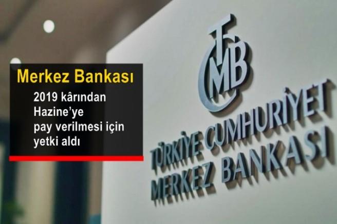 Merkez Bankası, 2019 kârından Hazine'ye pay verilmesi için yetki aldı