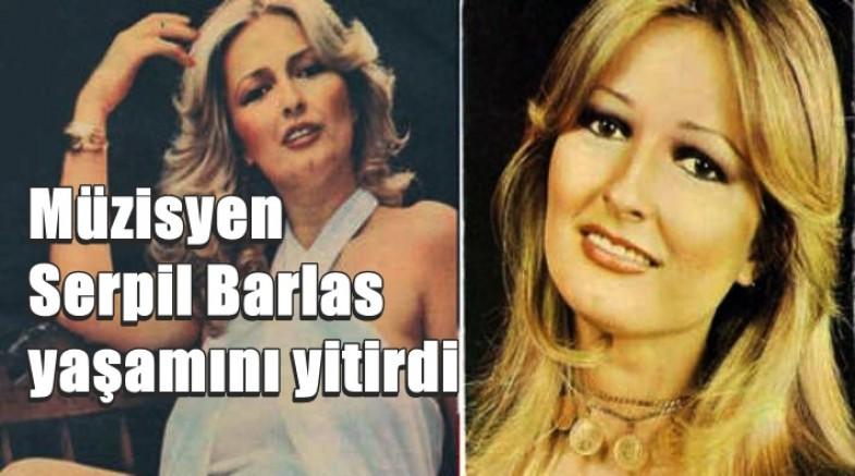 Müzisyen Serpil Barlas yaşamını yitirdi