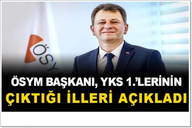 ÖSYM Başkanı, YKS birincilerinin çıktığı illeri açıkladı