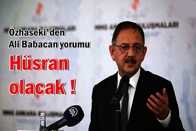 Özhaseki'den Ali Babacan yorumu: Hüsran olacak