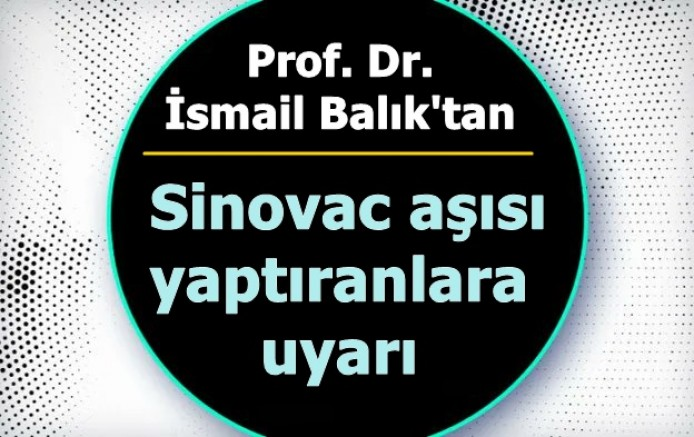 Prof. Dr. İsmail Balık'tan Sinovac aşısı yaptıranlara uyarı