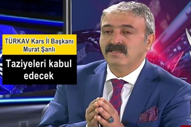 TÜRKAV Kars İl Başkanı Murat Şanlı, taziyeleri kabul edecek