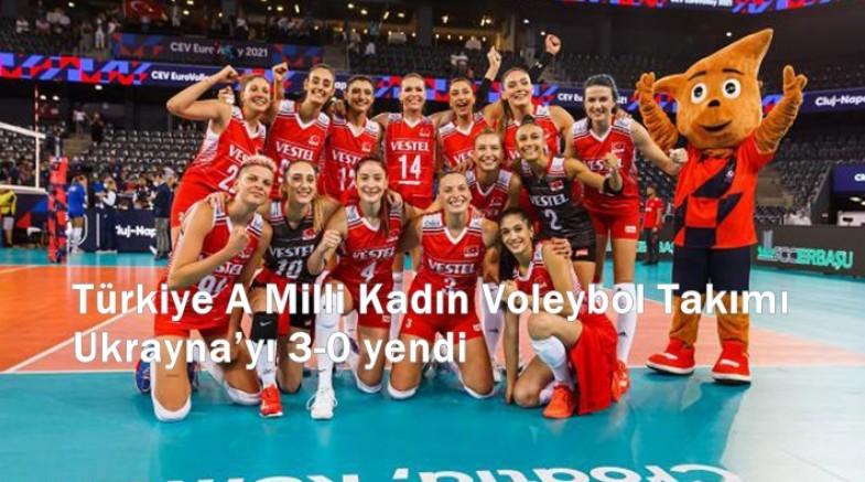 Türkiye A Milli Kadın Voleybol Takımı Ukrayna'yı 3-0 yendi