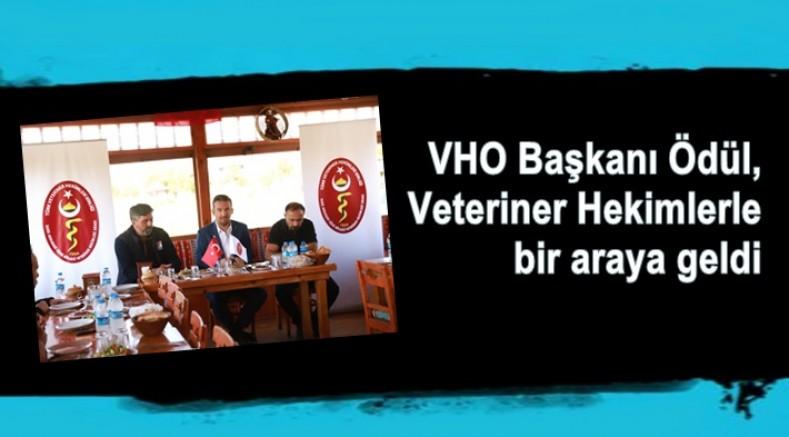 VHO Başkanı Ödül, Veteriner Hekimlerle bir araya geldi