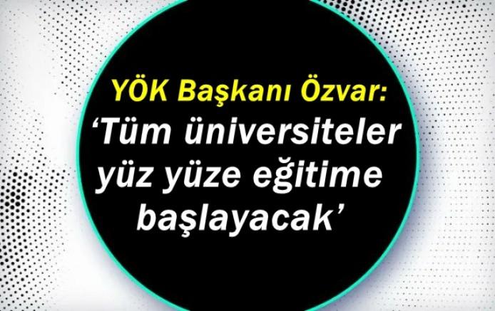 YÖK Başkanı Özvar: 'Tüm üniversiteler yüz yüze eğitime başlayacak'