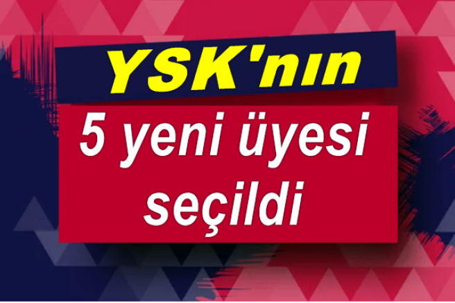 YSK'nin 5 yeni üyesi seçildi